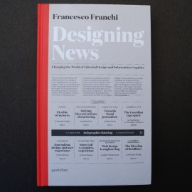 Designing News. Changing the World of Editorial Design and Information Graphics